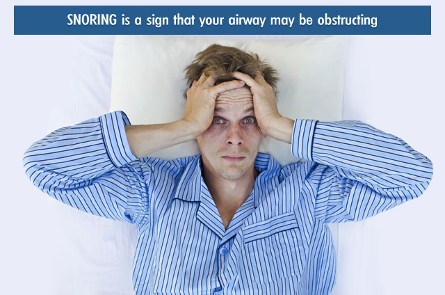 snoring may be a sign that your airway is obstructing